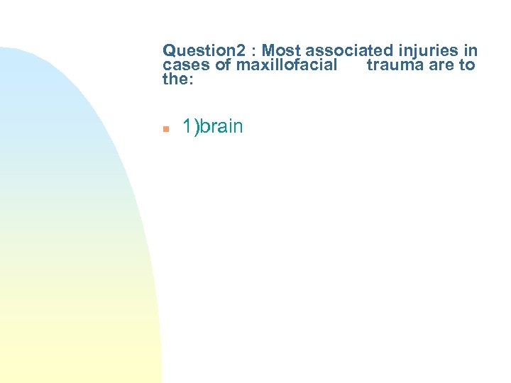 Question 2 : Most associated injuries in cases of maxillofacial trauma are to the:
