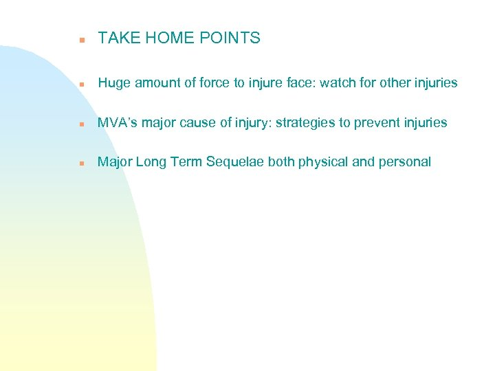 n TAKE HOME POINTS n Huge amount of force to injure face: watch for