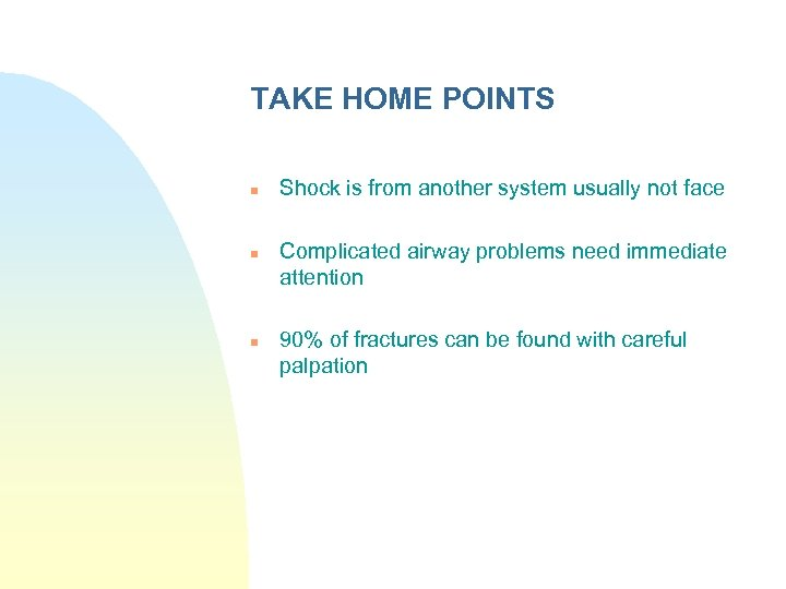 TAKE HOME POINTS n n n Shock is from another system usually not face