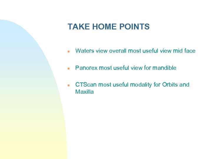 TAKE HOME POINTS n Waters view overall most useful view mid face n Panorex