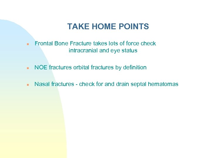 TAKE HOME POINTS n Frontal Bone Fracture takes lots of force check intracranial and