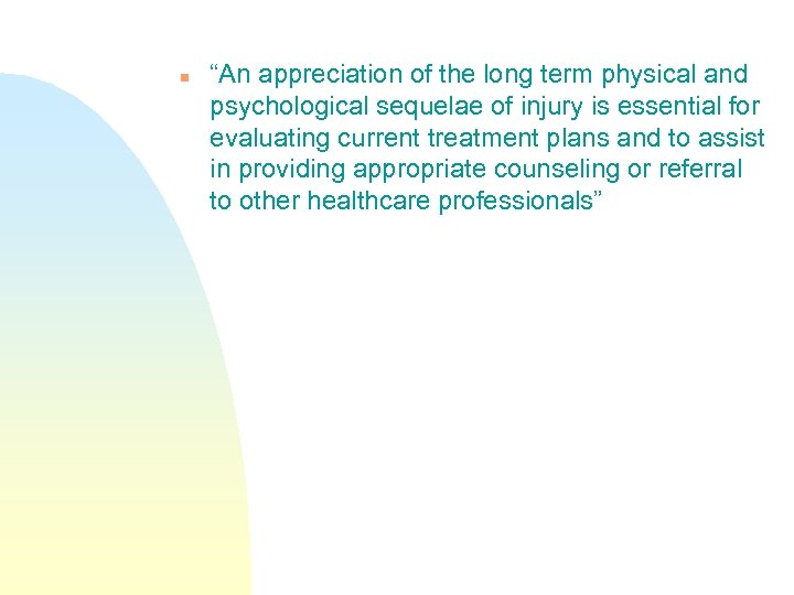 "n ""An appreciation of the long term physical and psychological sequelae of injury is"