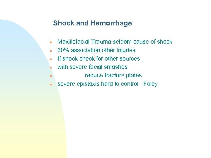 Shock and Hemorrhage n n n Maxillofacial Trauma seldom cause of shock 60% association