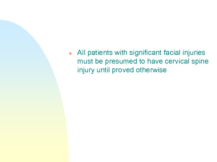 n All patients with significant facial injuries must be presumed to have cervical spine