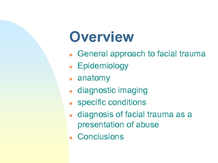 Overview n n n n General approach to facial trauma Epidemiology anatomy diagnostic imaging