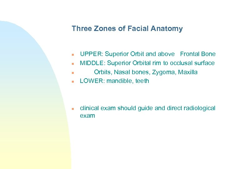 Three Zones of Facial Anatomy n n n UPPER: Superior Orbit and above Frontal