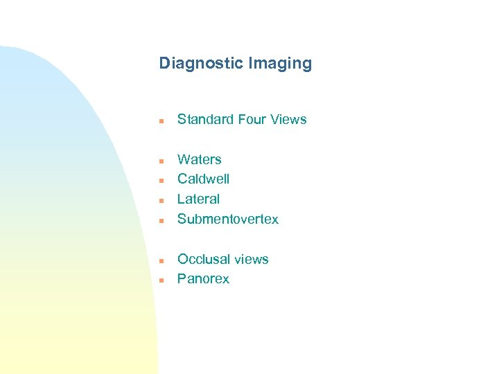 Diagnostic Imaging n n n n Standard Four Views Waters Caldwell Lateral Submentovertex Occlusal