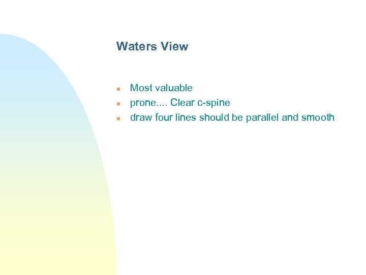 Waters View n n n Most valuable prone. . Clear c-spine draw four lines