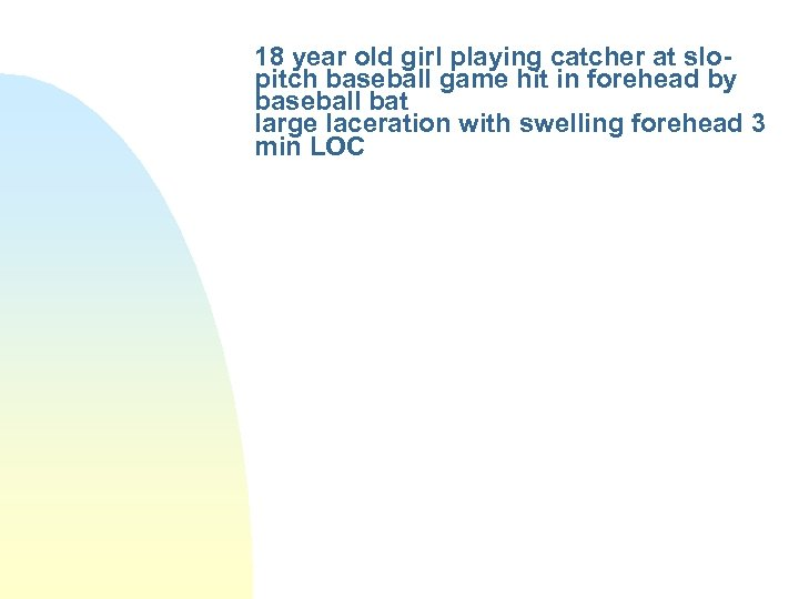 18 year old girl playing catcher at slopitch baseball game hit in forehead by