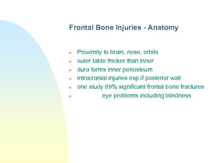 Frontal Bone Injuries - Anatomy n n n Proximity to brain, nose, orbits outer