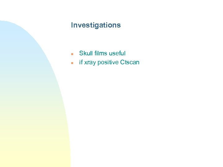 Investigations n n Skull films useful if xray positive Ctscan