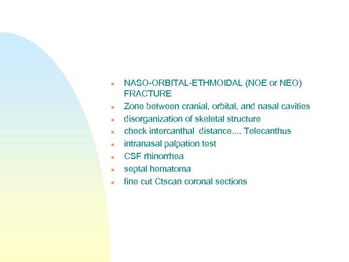n n n n NASO-ORBITAL-ETHMOIDAL (NOE or NEO) FRACTURE Zone between cranial, orbital, and