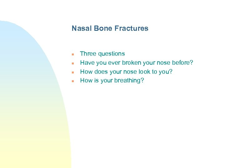 Nasal Bone Fractures n n Three questions Have you ever broken your nose before?