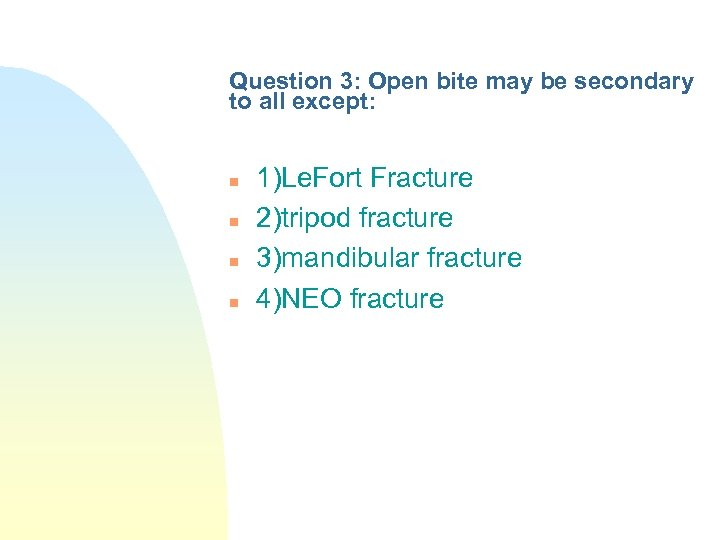 Question 3: Open bite may be secondary to all except: n n 1)Le. Fort