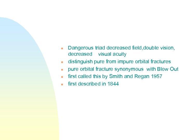 n n n Dangerous triad decreased field, double vision, decreased visual acuity distinguish pure