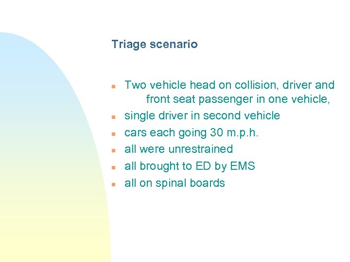 Triage scenario n n n Two vehicle head on collision, driver and front seat