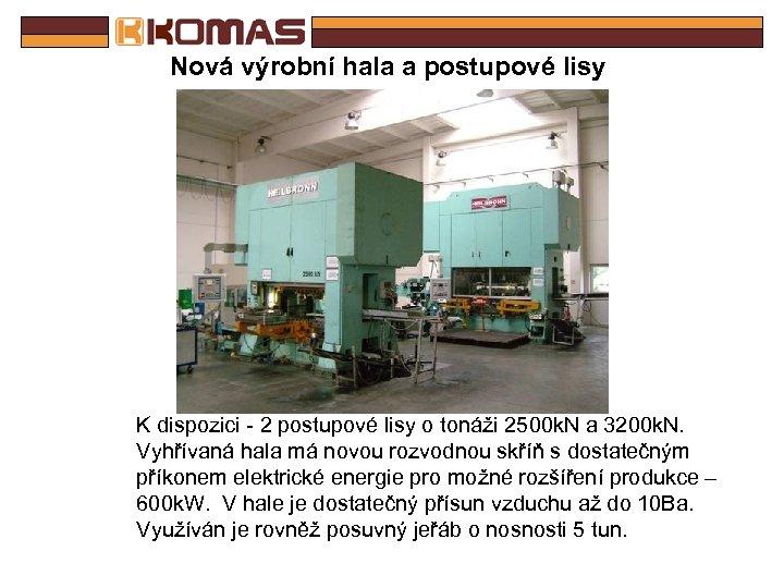 Nová výrobní hala a postupové lisy K dispozici - 2 postupové lisy o tonáži