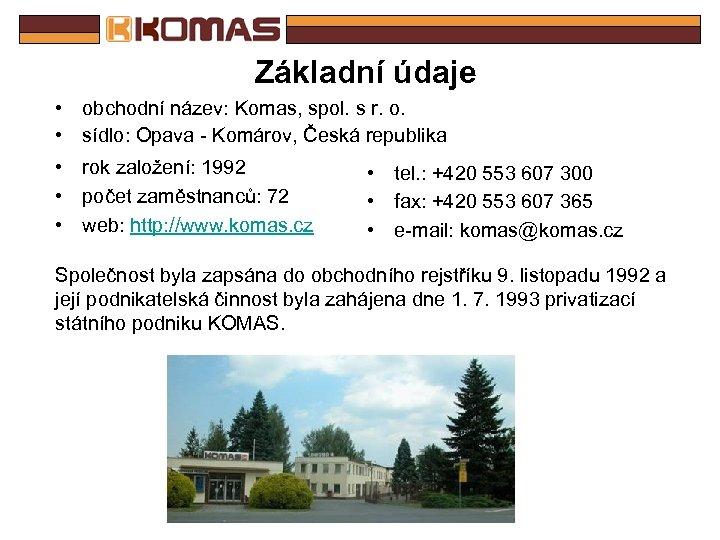 Základní údaje • obchodní název: Komas, spol. s r. o. • sídlo: Opava -