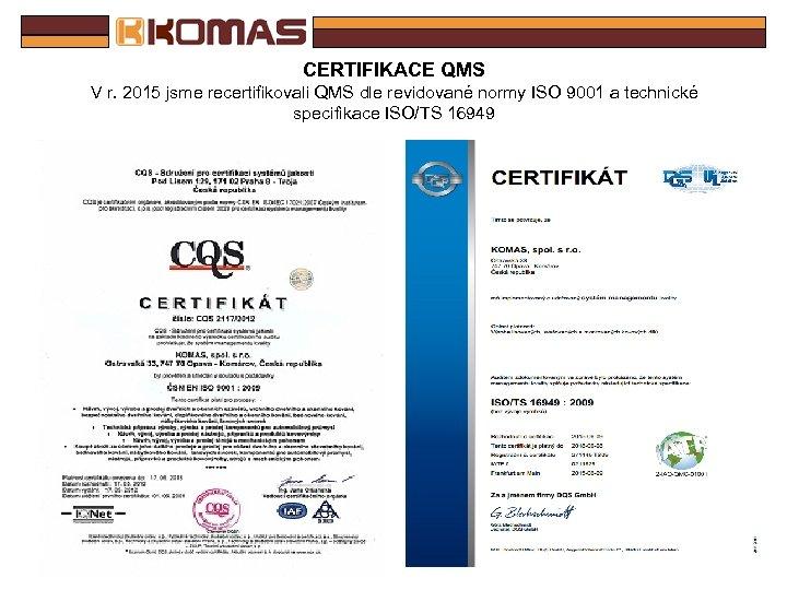 CERTIFIKACE QMS V r. 2015 jsme recertifikovali QMS dle revidované normy ISO 9001 a