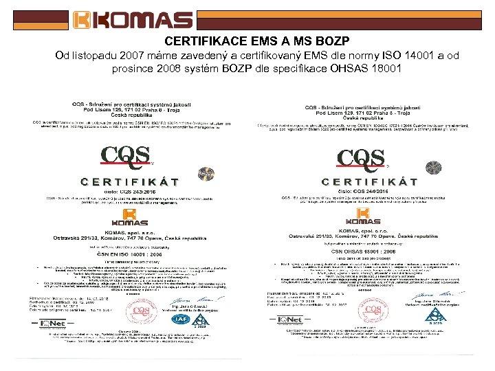 CERTIFIKACE EMS A MS BOZP Od listopadu 2007 máme zavedený a certifikovaný EMS dle