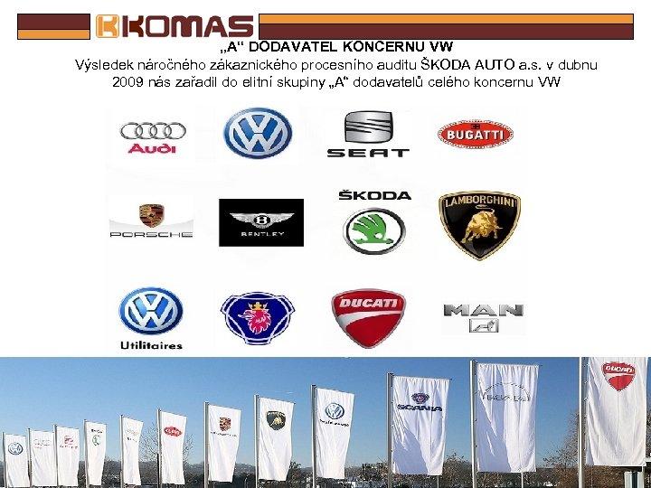 """""""A"""" DODAVATEL KONCERNU VW Výsledek náročného zákaznického procesního auditu ŠKODA AUTO a. s. v"""