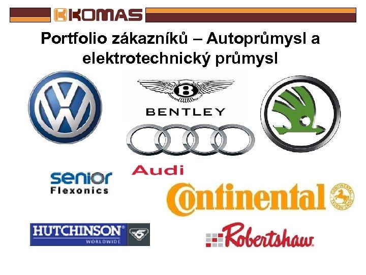 Portfolio zákazníků – Autoprůmysl a elektrotechnický průmysl