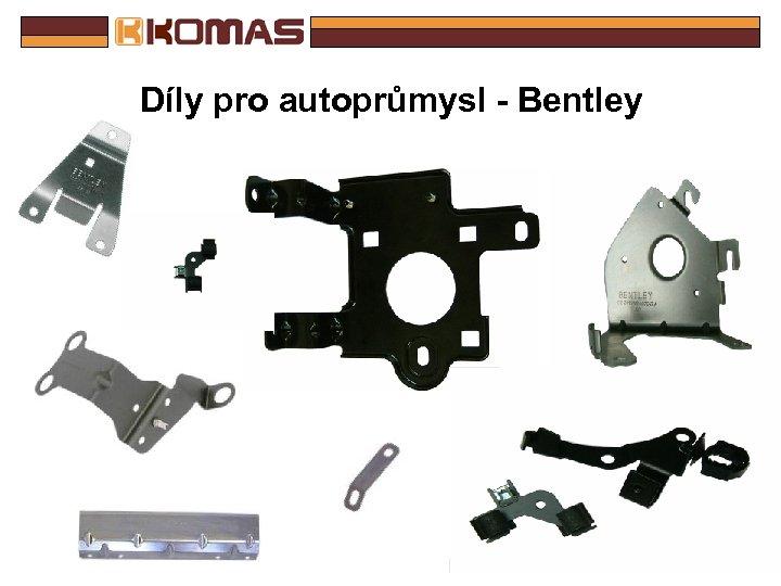 Díly pro autoprůmysl - Bentley