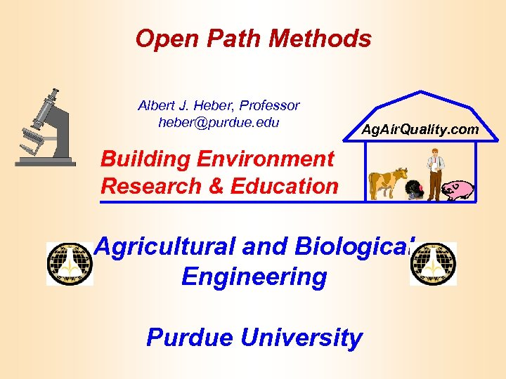 Open Path Methods Albert J. Heber, Professor heber@purdue. edu Ag. Air. Quality. com Building
