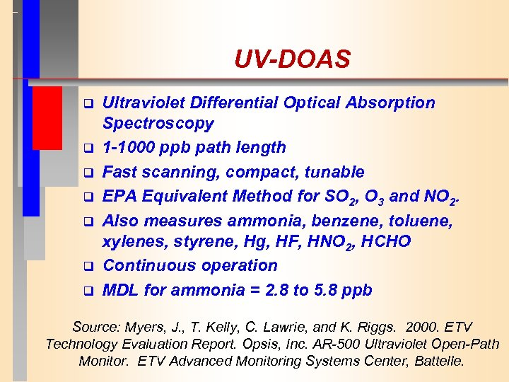 UV-DOAS q q q q Ultraviolet Differential Optical Absorption Spectroscopy 1 -1000 ppb path