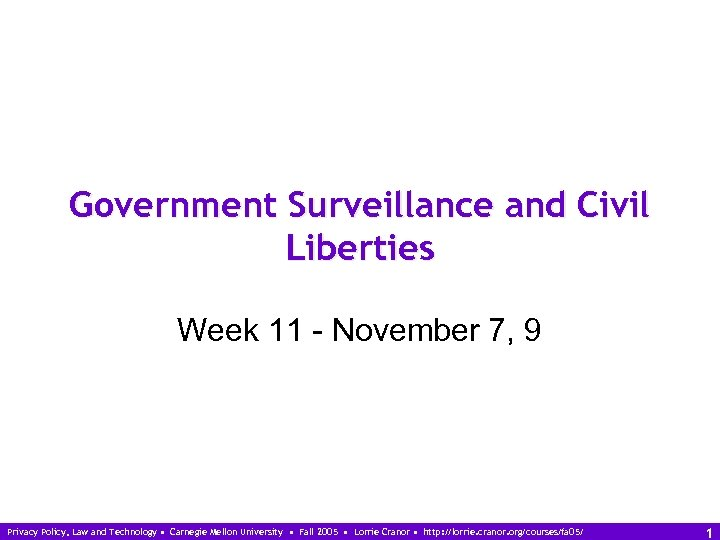 Government Surveillance and Civil Liberties Week 11 - November 7, 9 Privacy Policy, Law