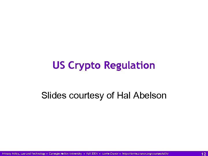 US Crypto Regulation Slides courtesy of Hal Abelson Privacy Policy, Law and Technology •