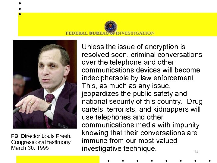 FBI Director Louis Freeh, Congressional testimony March 30, 1995 Unless the issue of