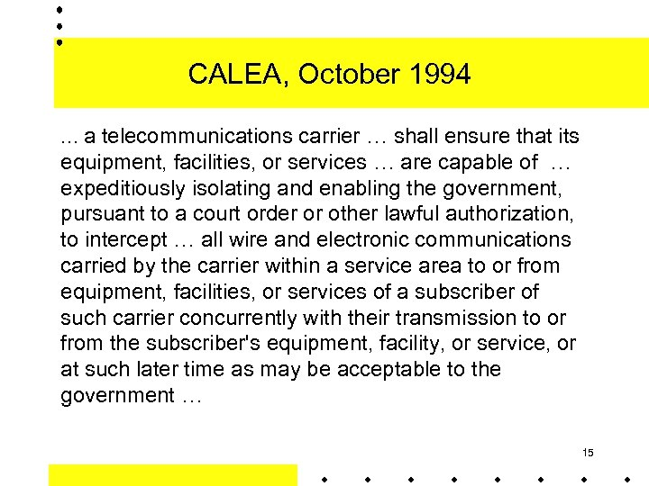 CALEA, October 1994 … a telecommunications carrier … shall ensure that its equipment, facilities,