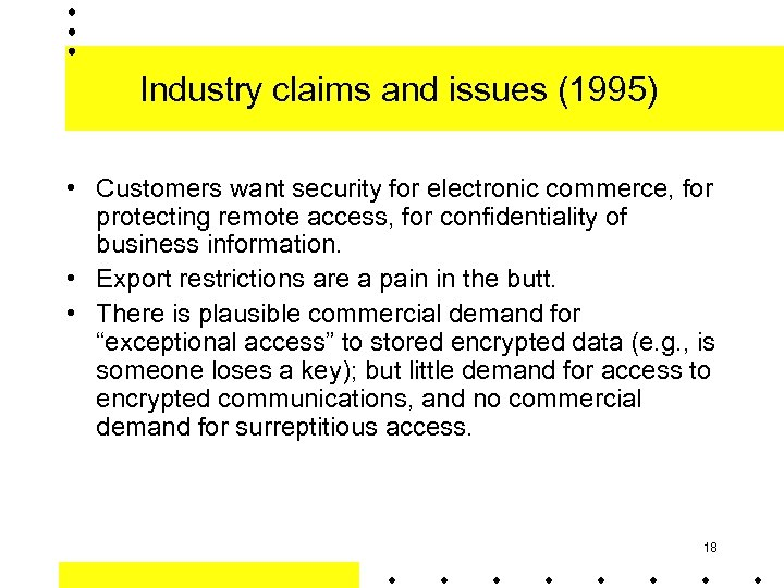 Industry claims and issues (1995) • Customers want security for electronic commerce, for protecting