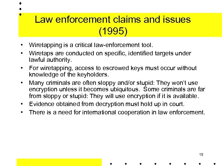 Law enforcement claims and issues (1995) • Wiretapping is a critical law-enforcement tool. •