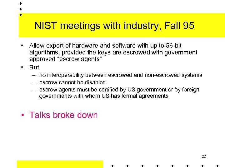 NIST meetings with industry, Fall 95 • Allow export of hardware and software with