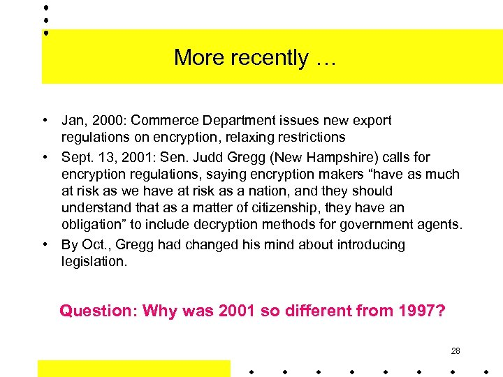 More recently … • Jan, 2000: Commerce Department issues new export regulations on encryption,
