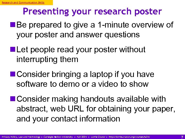 Research and Communication Skills Presenting your research poster n Be prepared to give a