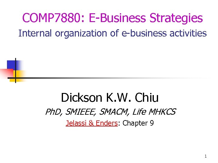 COMP 7880: E-Business Strategies Internal organization of e-business activities Dickson K. W. Chiu Ph.