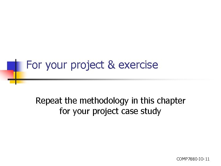 For your project & exercise Repeat the methodology in this chapter for your project