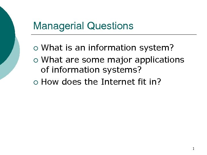 Managerial Questions What is an information system? ¡ What are some major applications of