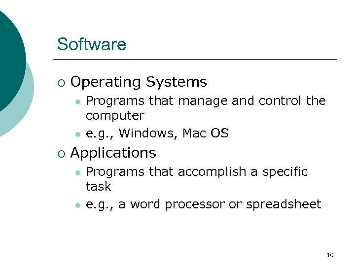 Software ¡ Operating Systems l l ¡ Programs that manage and control the computer