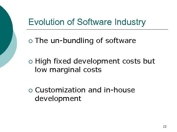 Evolution of Software Industry ¡ ¡ ¡ The un-bundling of software High fixed development