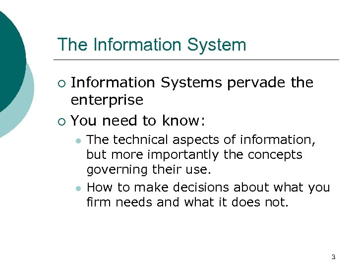 The Information Systems pervade the enterprise ¡ You need to know: ¡ l l
