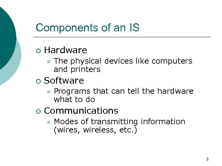 Components of an IS ¡ Hardware l ¡ Software l ¡ The physical devices