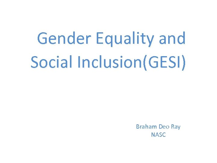 Gender Equality and Social Inclusion(GESI) Braham Deo Ray NASC