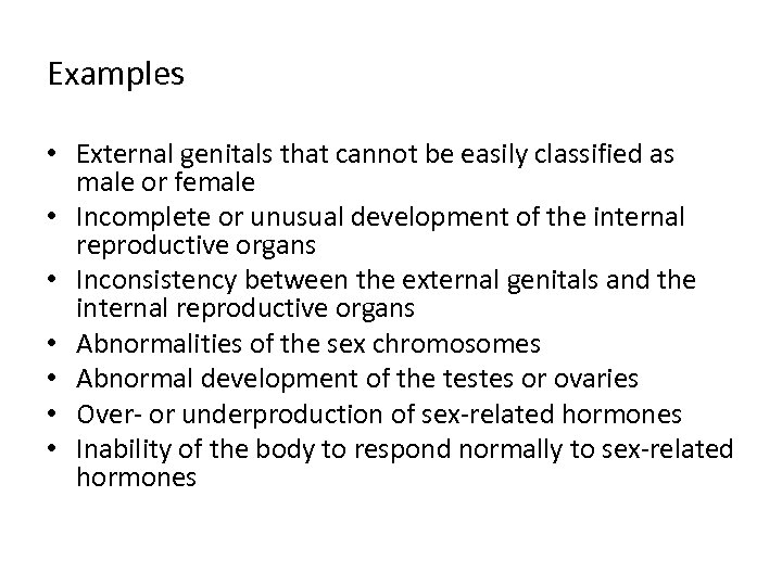 Examples • External genitals that cannot be easily classified as male or female •