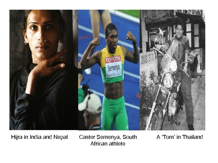 Hijra in India and Nepal Caster Semenya, South African athlete A 'Tom' in Thailand