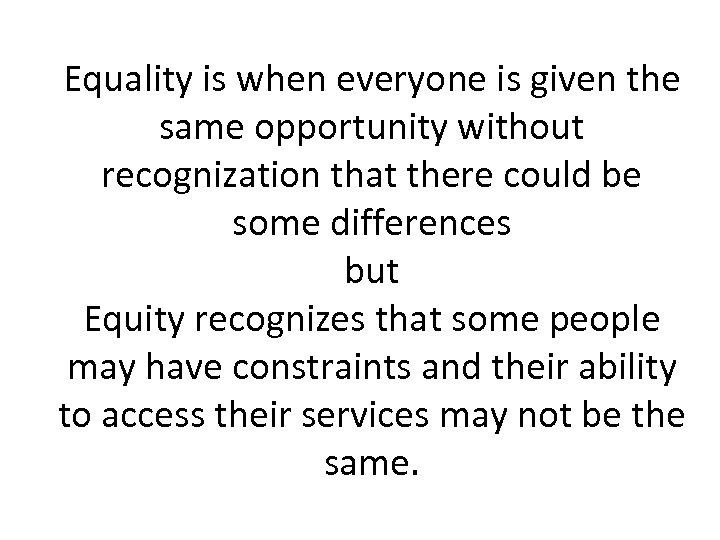 Equality is when everyone is given the same opportunity without recognization that there could
