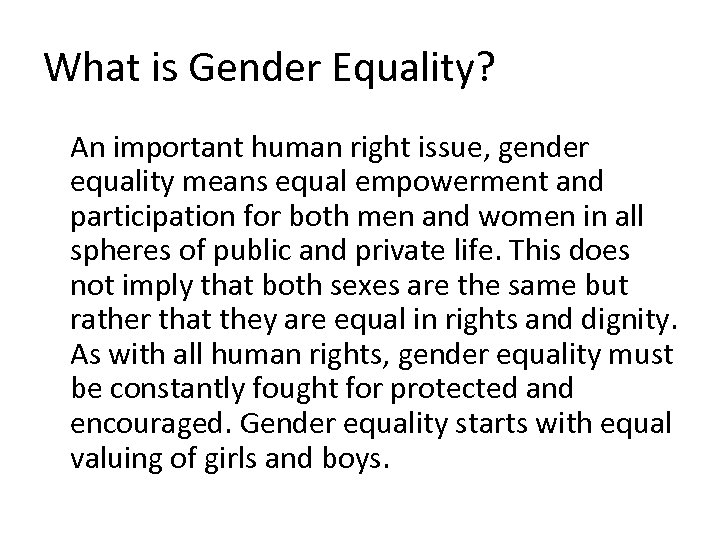 What is Gender Equality? An important human right issue, gender equality means equal empowerment